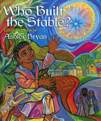 Who Built the Stable?: A Nativity Poem  -     By: Ashley Bryan     Illustrated By: Ashley Bryan