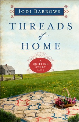Threads of Home, Quilting Series #2    -     By: Jodi Barrows