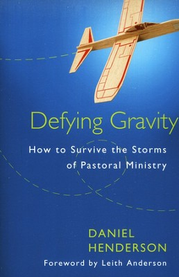 Defying Gravity: How to Survive the Storms of Pastoral Ministry  -     By: Daniel Henderson