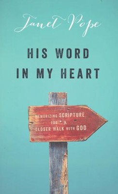 His Word in My Heart: Memorizing Scripture for a Closer Walk with God  -     By: Janet Pope