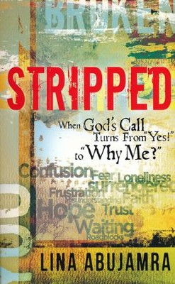 Stripped: When the Response to God's Call Turns From Yes! to Why Me?  -     By: Lina AbuJamra