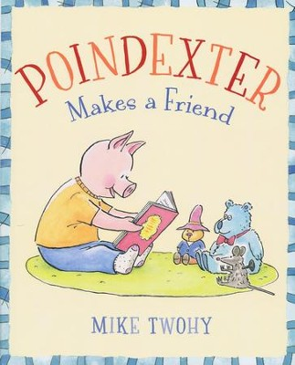 Poindexter Makes a Friend    -     By: Mike Twohy