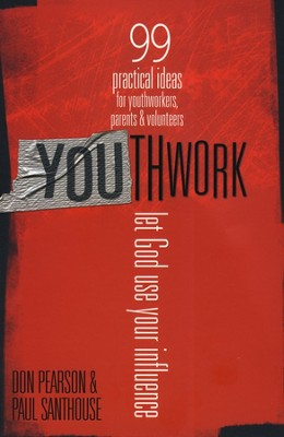 YOUthwork: It's All About Your Influence--99 Practical Ideas for Youthworkers, Parents & Volunteers  -     By: Don Pearson, Paul Santhouse