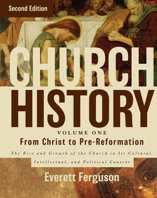 Church History, Volume One: From Christ to Pre-Reformation: The Rise and Growth of the Church in Its Cultural, Intellectual, and Political Context / Special edition - eBook  -     By: Everett Ferguson
