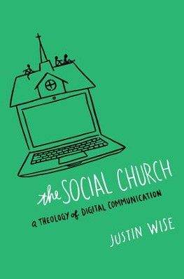 The Social Church: A Theology of Digital Communication  -     By: Justin Wise
