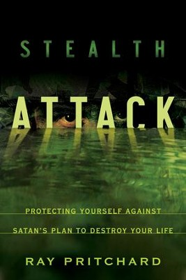 Stealth Attack: Protecting Yourself Against Satan's Plan to Destroy Your Life  -     By: Ray Pritchard