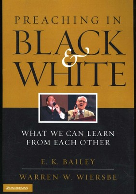 Preaching in Black and White: What We Can Learn from Each Other  -     By: E.K. Bailey, Warren W. Wiersbe