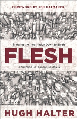 Flesh: Bringing the Incarnation Down to Earth - Slightly Imperfect  -