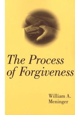 The Process of Forgiveness   -     By: William A. Meninger