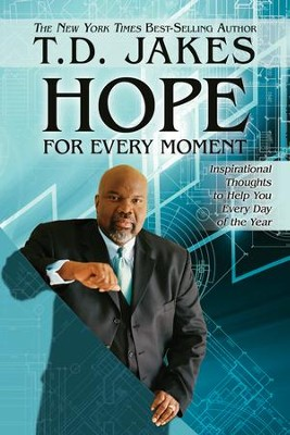 Hope for Every Moment: Inspirational Thoughts to Help You Every Day of the Year  -     By: T.D. Jakes