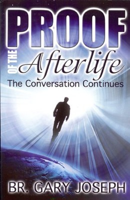Proof of the Afterlife: The Conversation Continues  -     By: Brother Gary Joseph