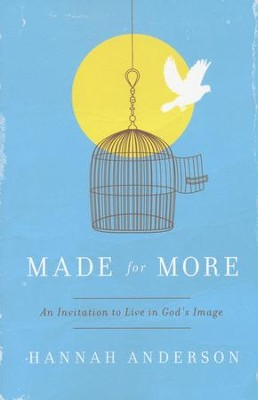 Made for More: An Invitation to Live In God's Image   -     By: Hannah Anderson