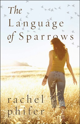The Language of Sparrows  -     By: Rachel Phifer