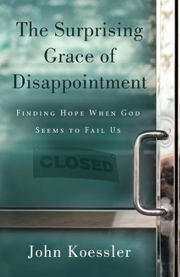 The Surprising Grace of Disappointment  -     By: John Koessler