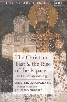 The Christian East and The Rise of the Papacy: The Church AD 1071-1453  -     By: Aristeides Papadakis