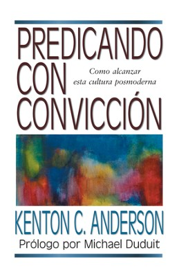 Predicando con conviccion, Preaching With Conviction  -     By: Kenton C. Anderson