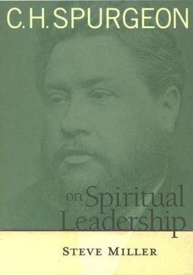 C.H. Spurgeon on Spiritual Leadership  -     By: Steve Miller