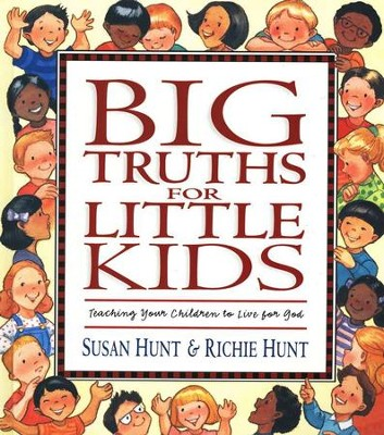 Big Truths For Little Kids   -     By: Susan Hunt, Richard Hunt
