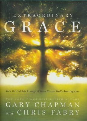 Extraordinary Grace: Where God's Love Meets Your Deepest Need  -     By: Gary Chapman, Chris Fabry