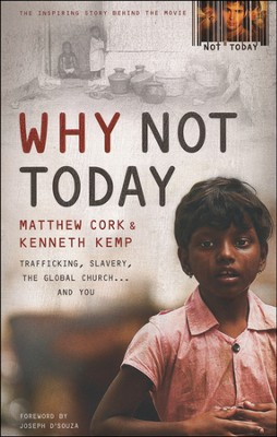 Why Not Today: Trafficking, Slavery, the Global Church and You  -     By: Matthew Cork, Kenneth Kemp, Joseph D'souza
