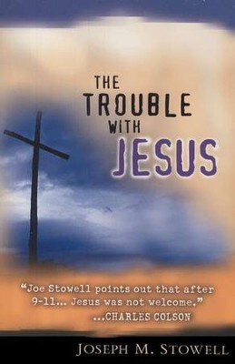 The Trouble with Jesus  -     By: Joseph M. Stowell