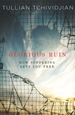 Glorious Ruin  -     By: Tullian Tchividjian