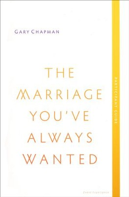 The Marriage You've Always Wanted Event Experience Participant Guide  -     By: Gary Chapman