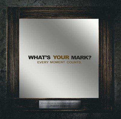 What's Your Mark?  -     By: Jeremy Cowart