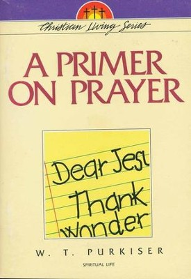 A Primer on Prayer    -     By: W.T. Purkiser