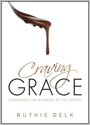 Craving Grace: Experience the Richness of the Gospel  -     By: Ruthie Delk