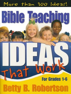 Bible Teaching Ideas That Work: Grades 4-6   -     By: Betty Robertson