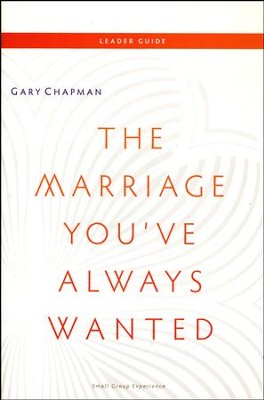 The Marriage You've Always Wanted Small Group Experience Leaders Guide  -