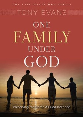 One Family Under God: Preserving the Home As God Intended  -     By: Tony Evans