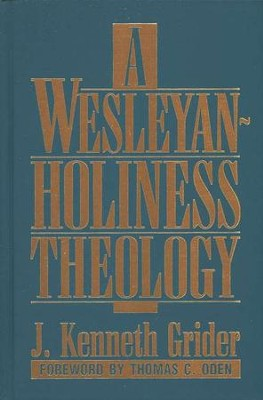 A Wesleyan-Holiness Theology    -     By: J. Kenneth Grider