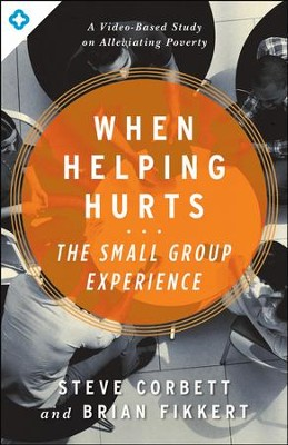 When Helping Hurts: The Small Group Experience  -     By: Steve Corbett, Brian Fikkert