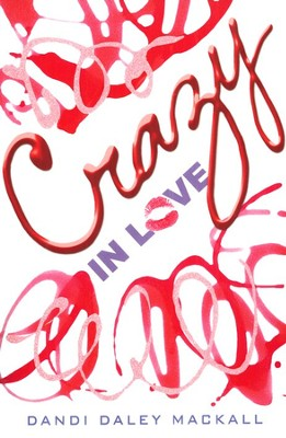 Crazy in Love, a novel  -     By: Dandi Daley Mackall