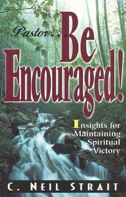 Pastor Be Encouraged: Insights for Maintaining  Spiritual Victory  -     By: C. Neil Strait