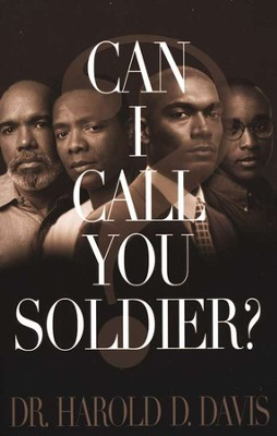 Can I Call You Soldier?   -     By: Dr. Harold D. Davis