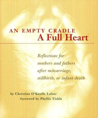 An Empty Cradle, A Full Heart: Reflections for Mothers and Fathers After Miscarriage, Stillbirth, or Infant Death  -     By: Christine O'Keeffe Lafser