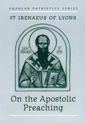 On the Apostolic Preaching (Popular Patristics)  -     Translated By: John Behr     By: St. Iranaeus of Lyons
