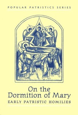 On the Dormition of Mary: Early Patristic Homilies (Popular Patristics)   -     By: Brian E. Daley
