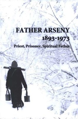 Father Arseny, 1893-1973: Priest, Prisoner, Spiritual Father  -     By: Vera Bouteneff