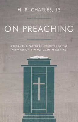 On Preaching: Personal & Pastoral Insights for the Preparation & Practice of Preaching  -     By: H.B. Charles Jr.