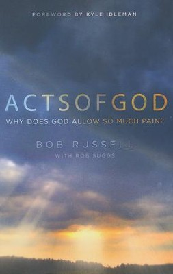 Acts of God: Why Does God Allow So Much Pain?   -     By: Bob Russell