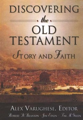 Discovering the Old Testament:  Story and Faith  -     Edited By: Alex Varughese, Robert D. Branson, Jim Edlin, Tim M. Green     By: Alex Varughese, ed.