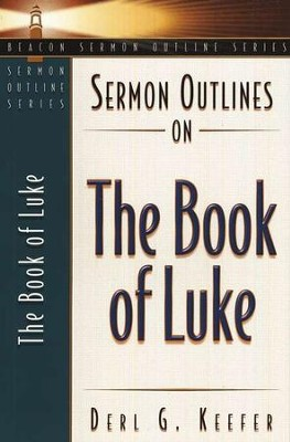 Sermon Outlines on the Book of Luke  -     By: Derl Keefer