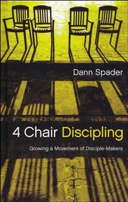 4 Chair Discipling: Growing a Movement of Disciple-Makers  -     By: Dann Spader