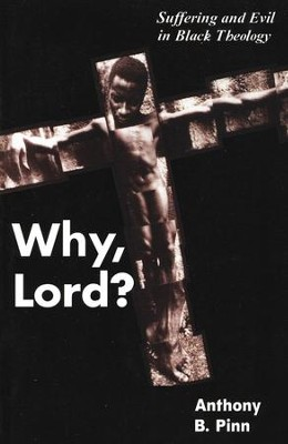Why, Lord?: Suffering and Evil in Black Theology   -     By: Anthony B. Pinn