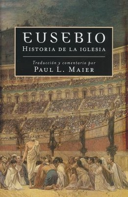 Eusebio: Historia de la Iglesia  (Eusebius: The Church History)  -     By: Paul L. Maier