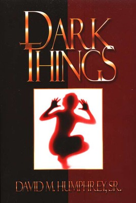 Dark Things   -     By: David Humphrey Sr.
